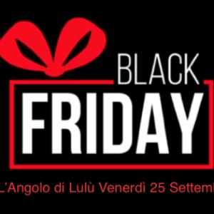 Arriva il Black Friday all'Angolo di Lulù a…